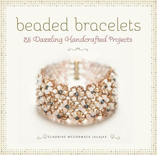 Beaded Bracelets: 25 Dazzling Handcrafted Projects (Paperback)