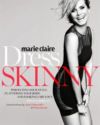 Marie Claire: Dress Skinny: Perfecting Your Style, Flattering Your Body, and Looking Fabulous (Paperback)
