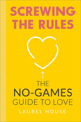 Screwing the Rules: The No-Games Guide to Love (Paperback)