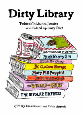 Dirty Library: Twisted Children's Classics and Folked-Up Fairy Tales (Hardback)