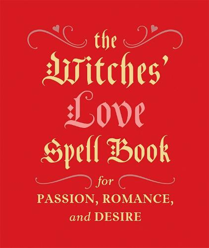 The Witches' Love Spell Book: For Passion, Romance, and Desire (Hardback)