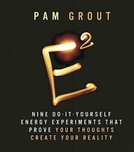 E-Squared: Nine Do-It-Yourself Energy Experiments that Prove Your Thoughts Create Your Reality (Hardback)