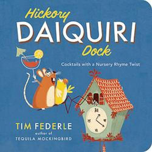 Hickory Daiquiri Dock: Cocktails with a Nursery Rhyme Twist (Board book)