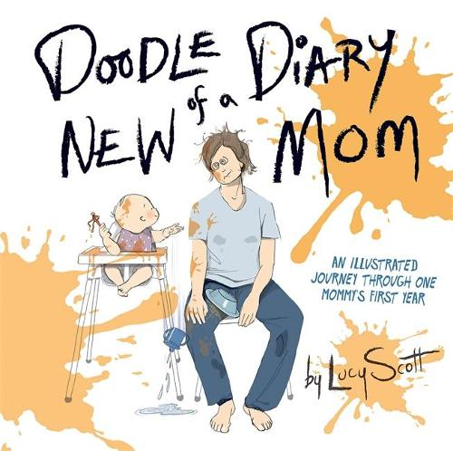 Doodle Diary of a New Mom: An Illustrated Journey Through One Mommy's First Year (Hardback)