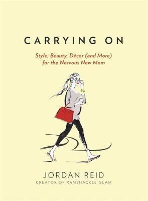 Carrying On: Style, Beauty, Decor (and More) for the Nervous New Mom (Hardback)