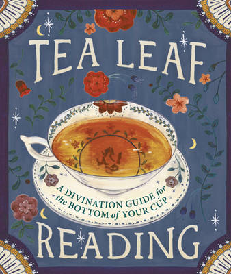 Tea Leaf Reading: A Divination Guide for the Bottom of Your Cup (Hardback)