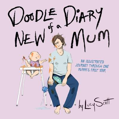 Doodle Diary of a New Mum: An Illustrated Journey Through One Mummy's First Year (Hardback)