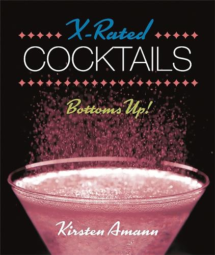 X-Rated Cocktails: Bottoms Up! (Hardback)