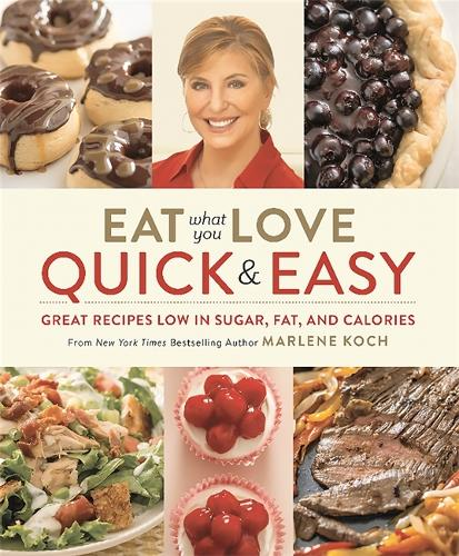 Eat What You Love: Quick and Easy: Great Recipes Low in Sugar, Fat, and Calories (Hardback)