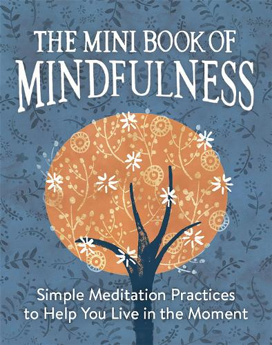 The Mini Book of Mindfulness: Simple Meditation Practices to Help You Live in the Moment (Hardback)