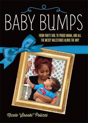 Baby Bumps: From Party Girl to Proud Mama, and all the Messy Milestones Along the Way (Paperback)