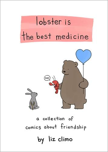 Lobster Is the Best Medicine: A Collection of Comics About Friendship (Hardback)
