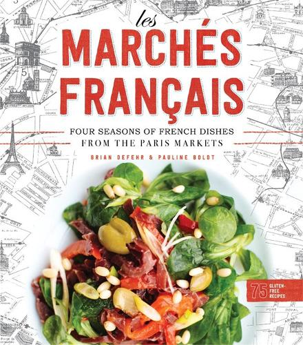 Les Marches Francais: Four Seasons of French Dishes from the Paris Markets (Hardback)