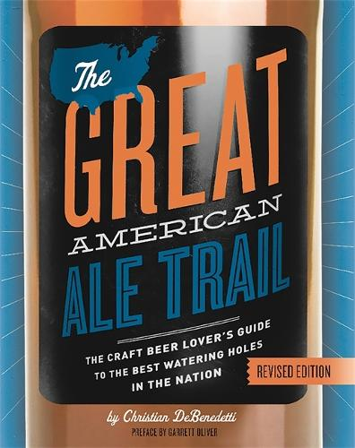 The Great American Ale Trail (Revised Edition): The Craft Beer Lover's Guide to the Best Watering Holes in the Nation (Paperback)