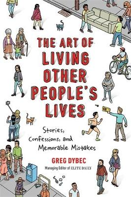 The Art of Living Other People's Lives: Stories, Confessions, and Memorable Mistakes (Paperback)