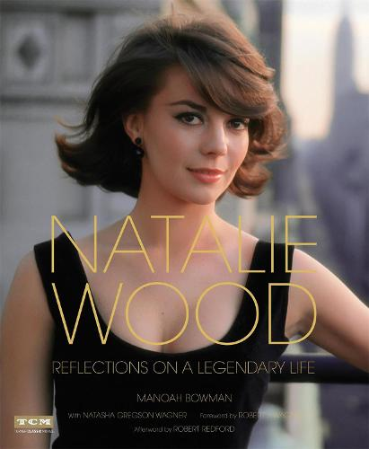 Natalie Wood (Turner Classic Movies): Reflections on a Legendary Life (Hardback)