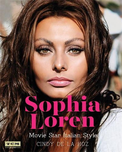 Sophia Loren (Turner Classic Movies): Movie Star Italian Style (Hardback)