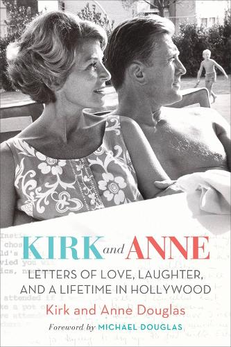 Kirk and Anne: Letters of Love, Laughter, and a Lifetime in Hollywood (Hardback)