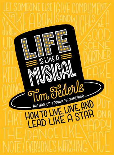 Life Is Like a Musical: How to Live, Love, and Lead Like a Star (Hardback)