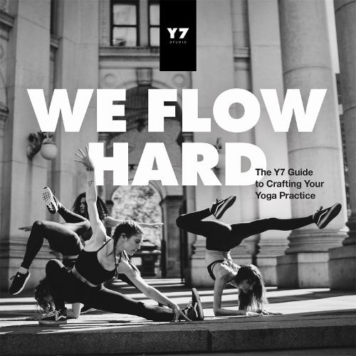 We Flow Hard: The Y7 Guide to Crafting Your Yoga Practice (Paperback)