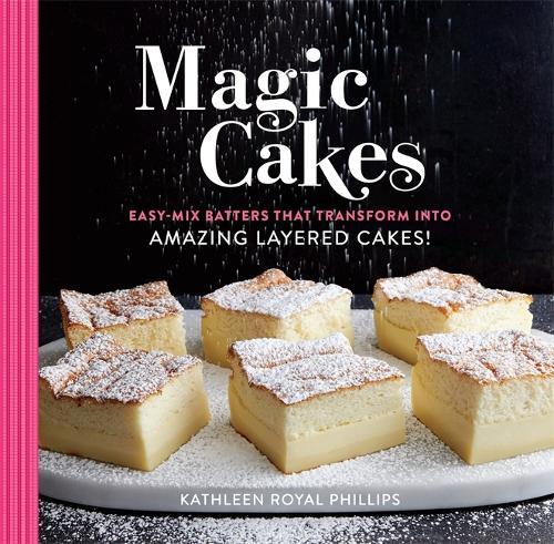 Magic Cakes: Easy-Mix Batters That Transform into Amazing Layered Cakes! (Hardback)