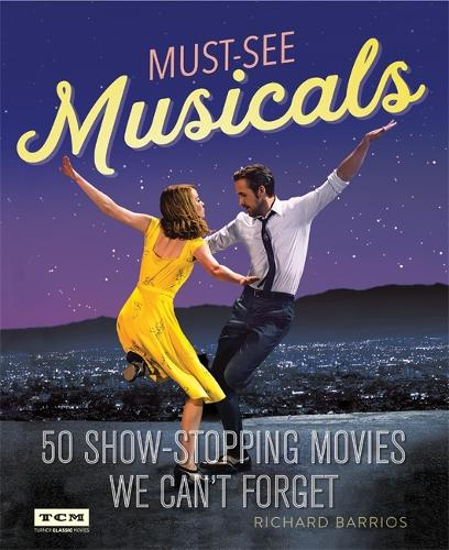 Turner Classic Movies Must-See Musicals: 50 Show-Stopping Movies We Can't Forget (Paperback)