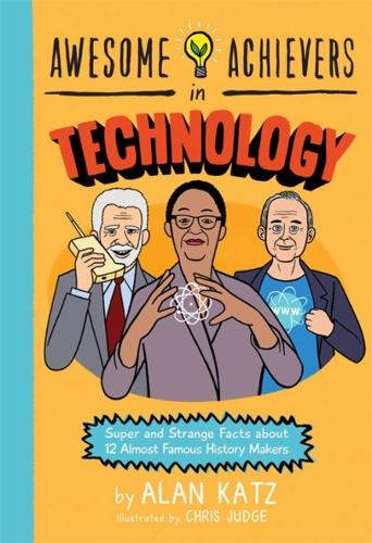Awesome Achievers in Technology: Super and Strange Facts about 12 Almost Famous History Makers (Paperback)
