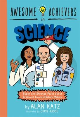 Awesome Achievers in Science: Super and Strange Facts about 12 Almost Famous History Makers (Paperback)