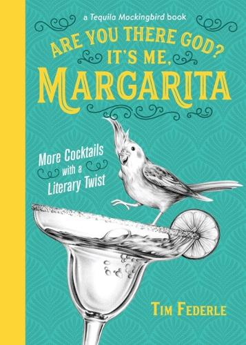 Are You There God? It's Me, Margarita: More Cocktails with a Literary Twist (Hardback)