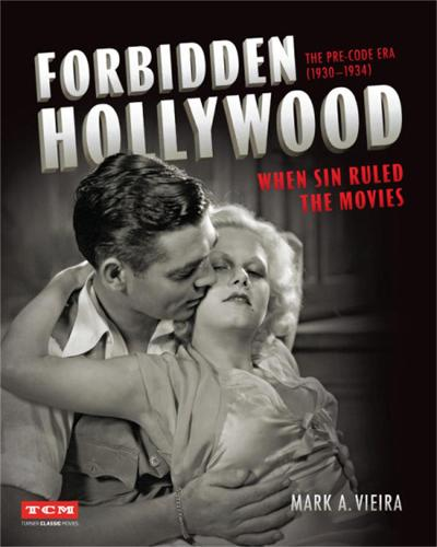 Forbidden Hollywood: The Pre-Code Era (1930-1934): When Sin Ruled the Movies (Hardback)