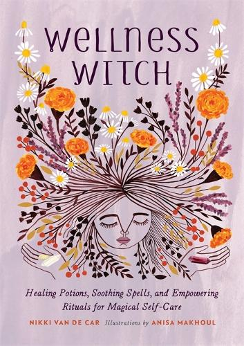 Wellness Witch: Healing Potions, Soothing Spells, and Empowering Rituals for Magical Self-Care (Hardback)
