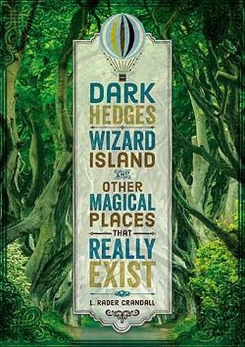 Dark Hedges, Wizard Island, and Other Magical Places That Really Exist (Hardback)