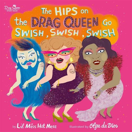 The Hips on the Drag Queen Go Swish, Swish, Swish (Hardback)