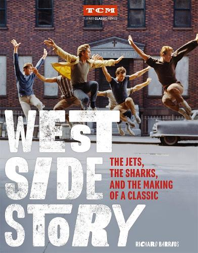 West Side Story: The Jets, the Sharks, and the Making of a Classic (Hardback)