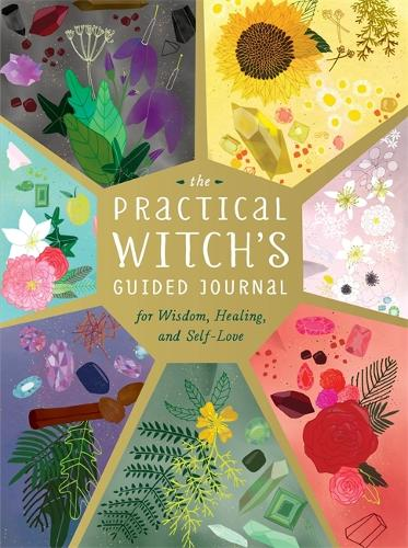 The Practical Witch's Guided Journal: For Wisdom, Healing, and Self-Love (Hardback)