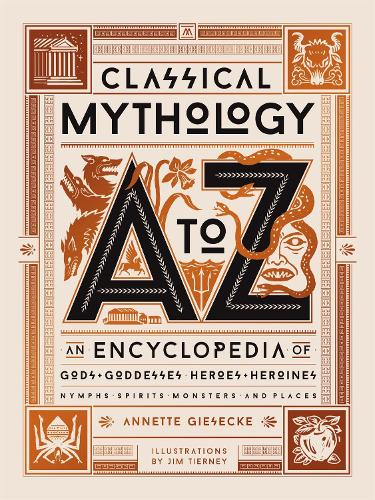 Classical Mythology A to Z: An Encyclopedia of Gods & Goddesses, Heroes & Heroines, Nymphs, Spirits, Monsters, and Places (Hardback)