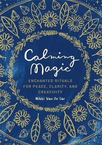 Calming Magic: Enchanted Rituals for Peace, Clarity, and Creativity (Hardback)