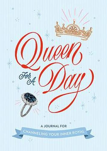 Queen for a Day: A Journal for Channeling Your Inner Royal (Paperback)