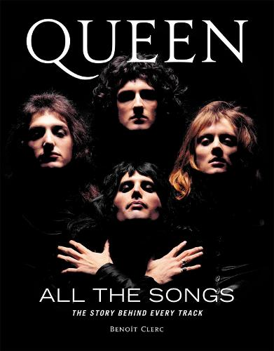 Queen All the Songs: The Story Behind Every Track - All the Songs (Hardback)
