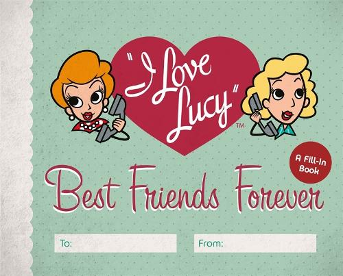 I Love Lucy: Best Friends Forever: A Fill-In Book (Hardback)