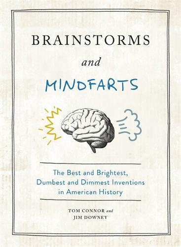 Brainstorms and Mindfarts: The Best and Brightest, Dumbest and Dimmest Inventions in American History (Hardback)