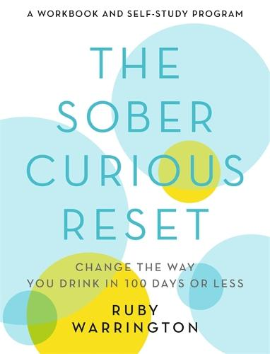 The Sober Curious Reset: Change the Way You Drink in 100 Days or Less (Paperback)