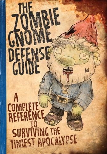 The Zombie Gnome Defense Guide: A Complete Reference to Surviving the Tiniest Apocalypse (Paperback)