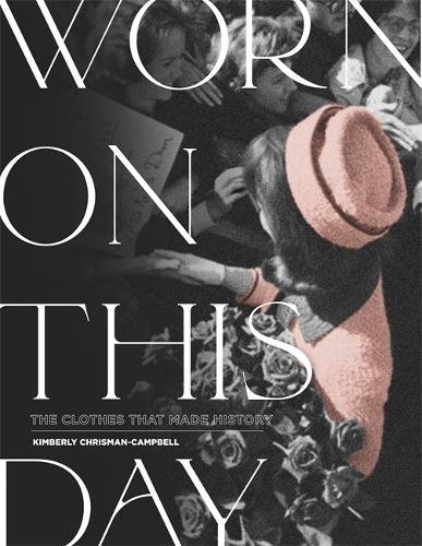 Worn On This Day: The Clothes That Made History (Hardback)