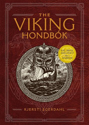 The Viking Hondbok: Eat, Dress, and Fight Like a Warrior (Hardback)