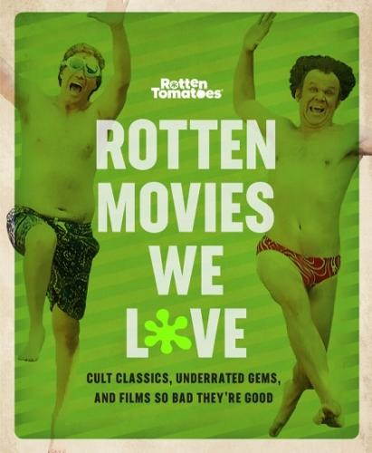Rotten Movies We Love: Cult Classics, Underrated Gems, and Films So Bad They're Good (Paperback)