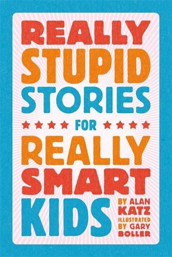 Really Stupid Stories for Really Smart Kids (Hardback)