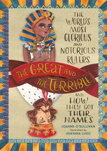 The Great and the Terrible: The World's Most Glorious and Notorious Rulers and How They Got Their Names (Hardback)