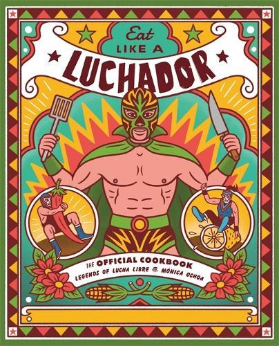 Eat Like a Luchador: The Official Cookbook (Hardback)