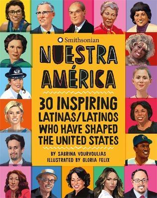 Nuestra America: 30 Inspiring Latinas/Latinos Who Have Shaped the United States (Hardback)